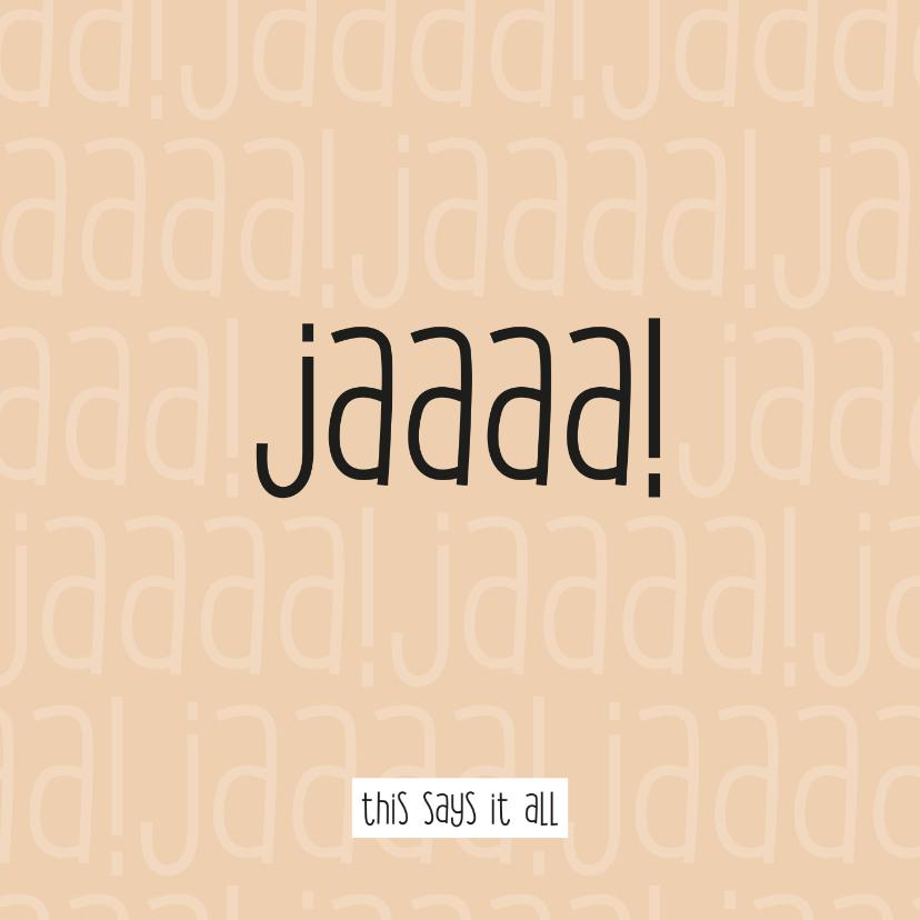 Felicitatiekaarten - Felicitatie huwelijk Jaaaa this says it all