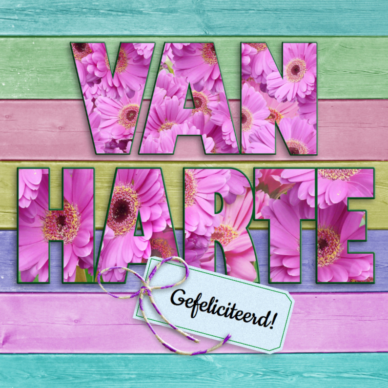 Felicitatiekaarten - Felicitatiekaart bloemen in letters VAN HARTE gefeliciteerd