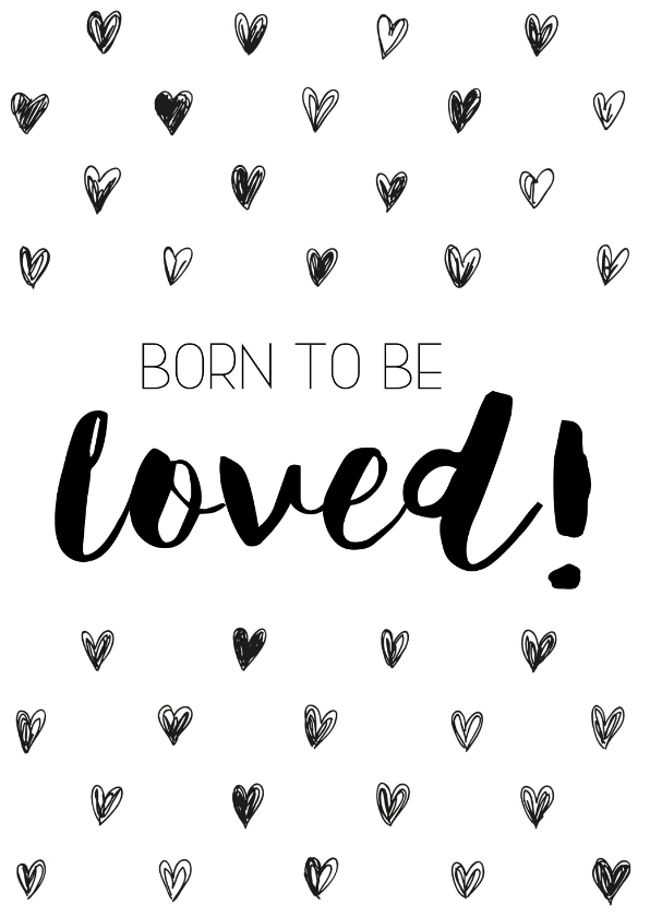 Felicitatiekaarten - Felicitatiekaart: Born to be loved!