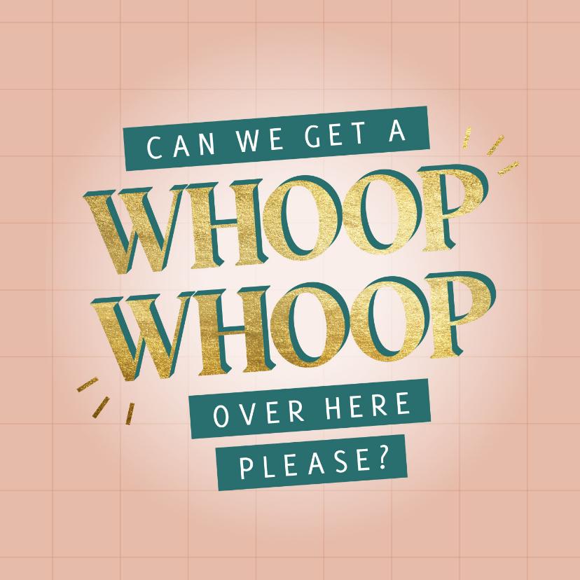 Felicitatiekaarten - Felicitatiekaart can we get a whoop whoop over here please?