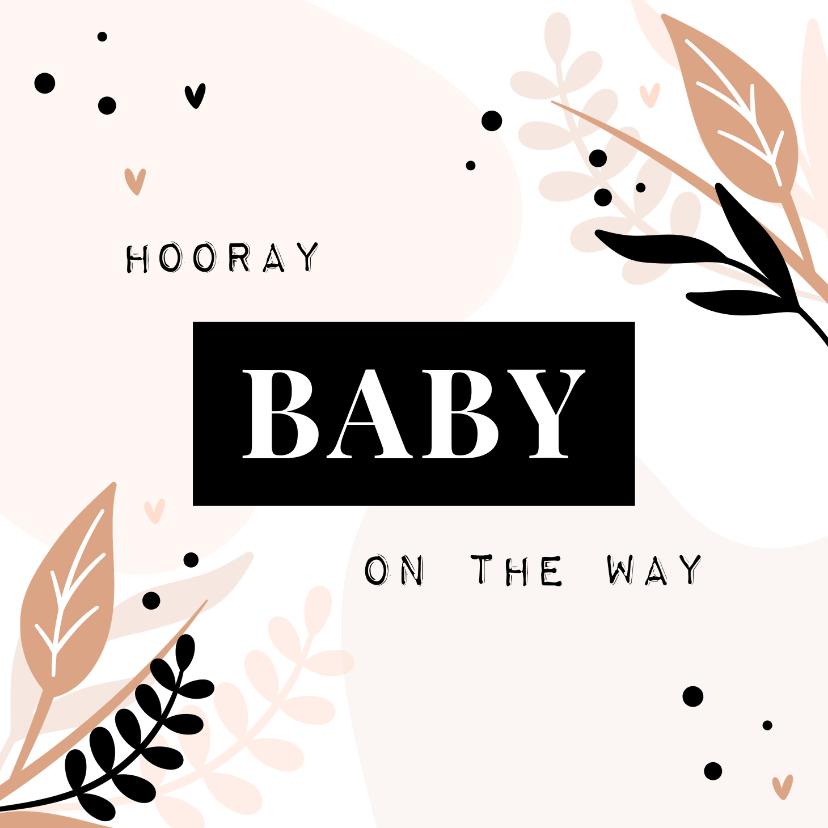 Felicitatiekaarten - Felicitatiekaart hooray baby on the way met blaadjes