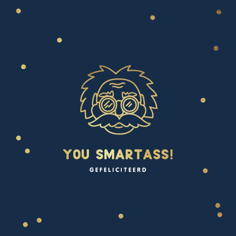 Geslaagd kaarten - Geslaagd kaart you smartass einstein goud confetti