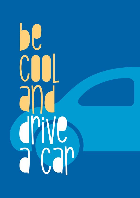 Geslaagd kaarten - Geslaagd rijbewijs Be cool and drive a car