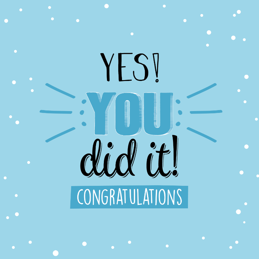 Geslaagd kaarten - Yes you did it! Congratulations