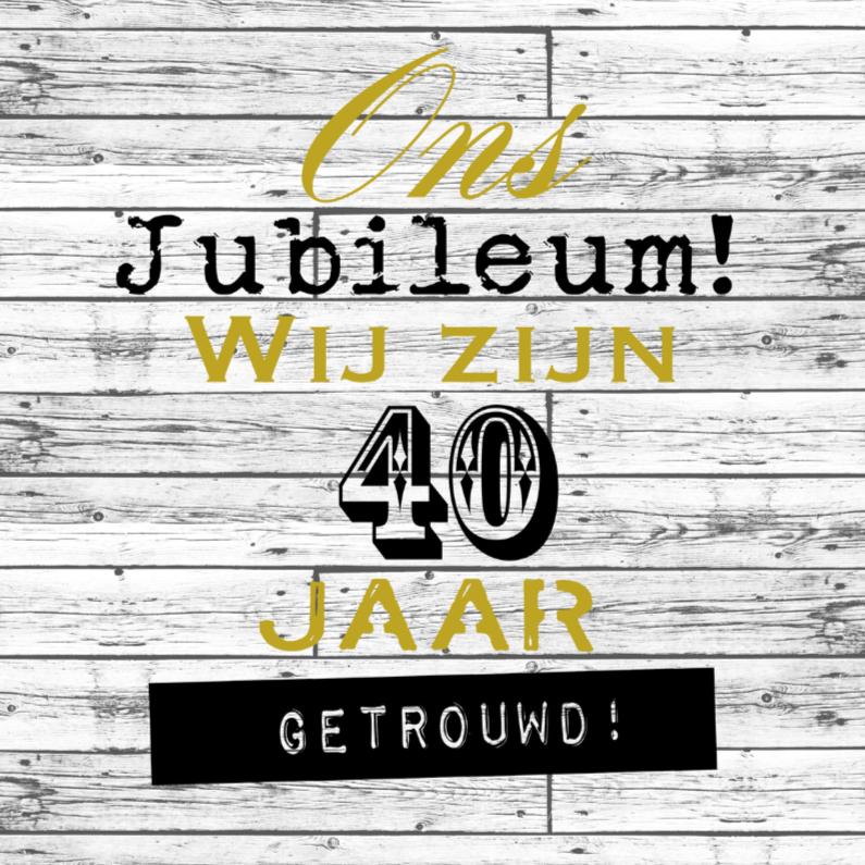Jubileumkaarten - Woorden 40 jaar getrouwd - BK