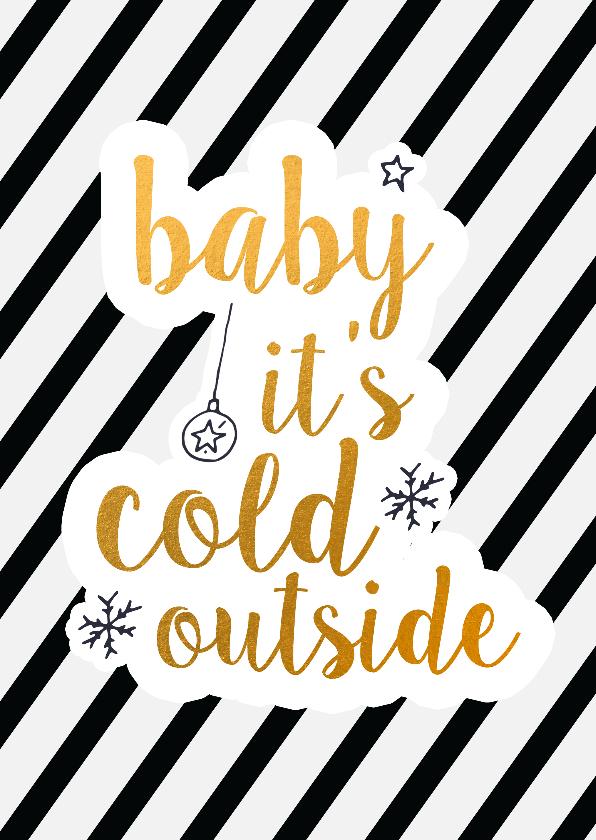 Kerstkaarten - Kerst baby it's cold outside