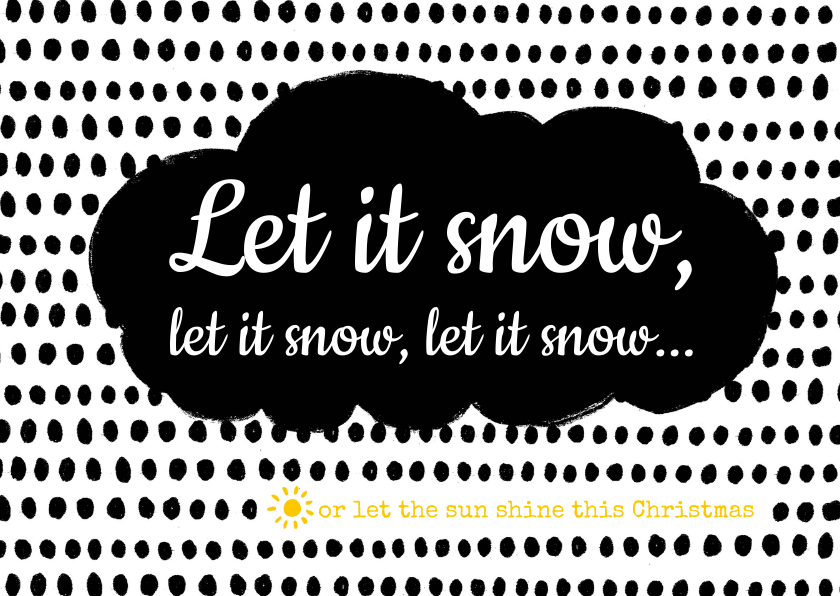 Kerstkaarten - Let it snow or let the sun shine