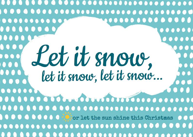 Kerstkaarten - Let it snow (or not)