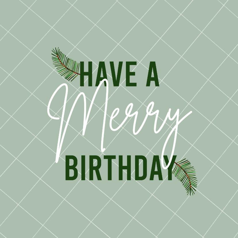 Kerstkaarten - Verjaardag kerstkaart Merry Birthday met dennentakje groen