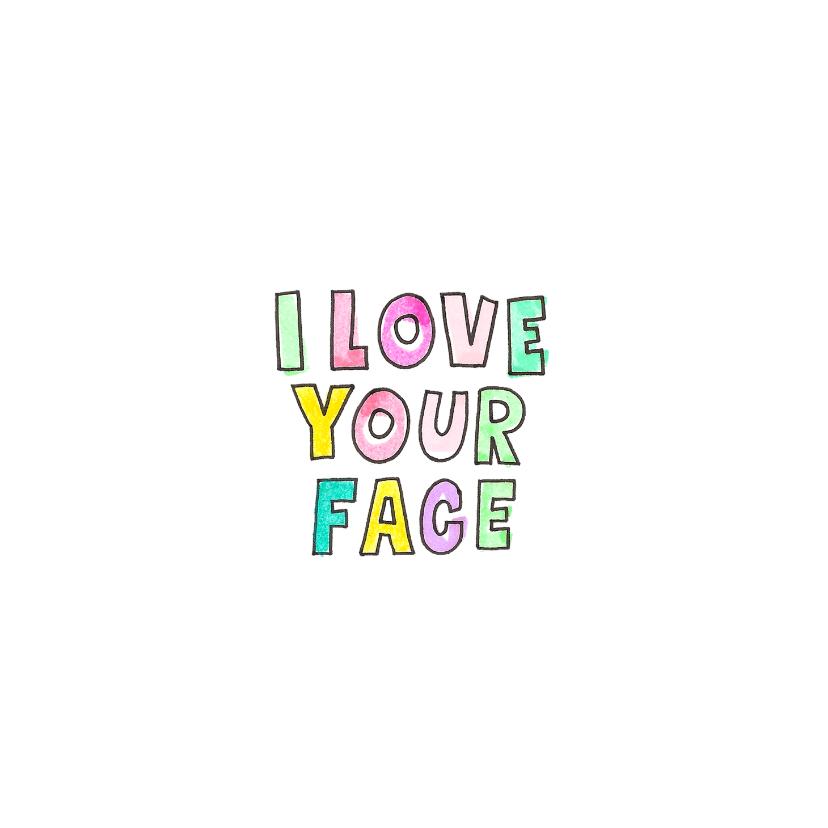 """Liefde kaarten - """"I love your face"""" kaart met vrolijk gekleurde letters"""
