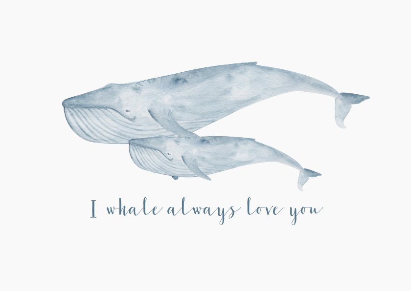 Liefde kaarten - Liefde: I whale always love you met walvis van waterverf
