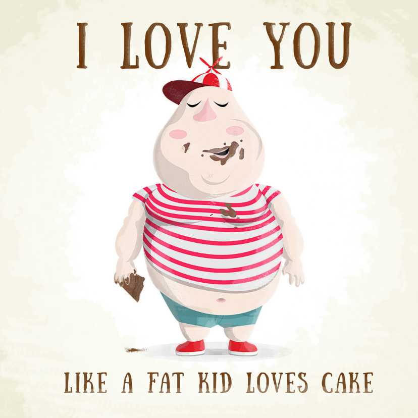 Liefde kaarten - like a fat kid loves cake