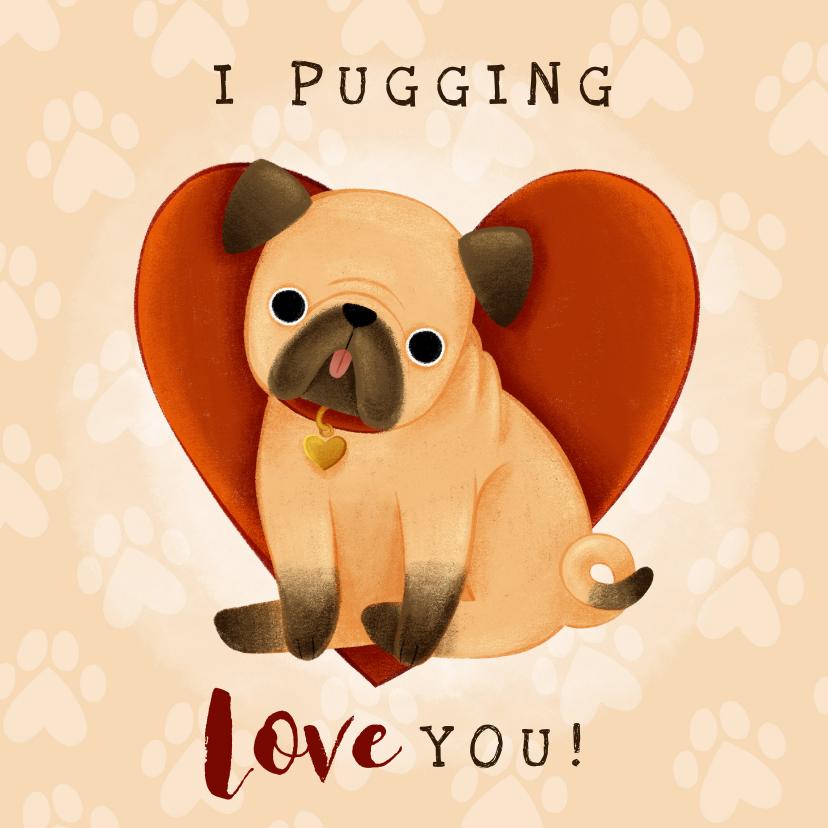 Liefde kaarten - Schattige liefdekaart met pug, hartjes 'I pugging love you!'