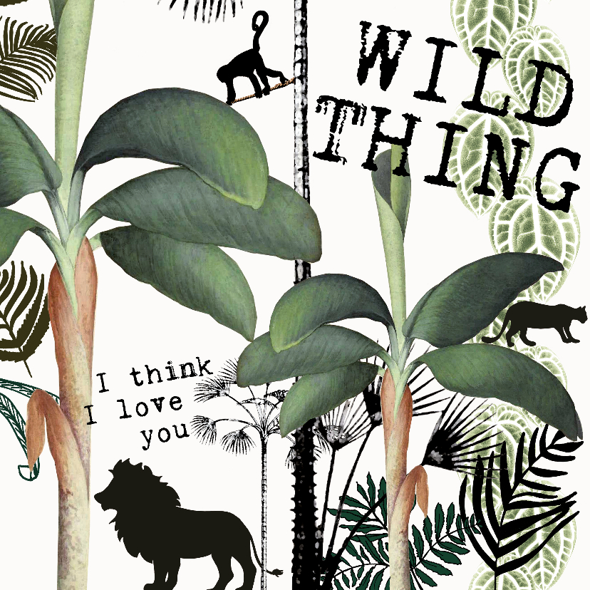 Liefde kaarten - Stoere Liefdeskaart 'WILD THING, I THINK I LOVE YOU'