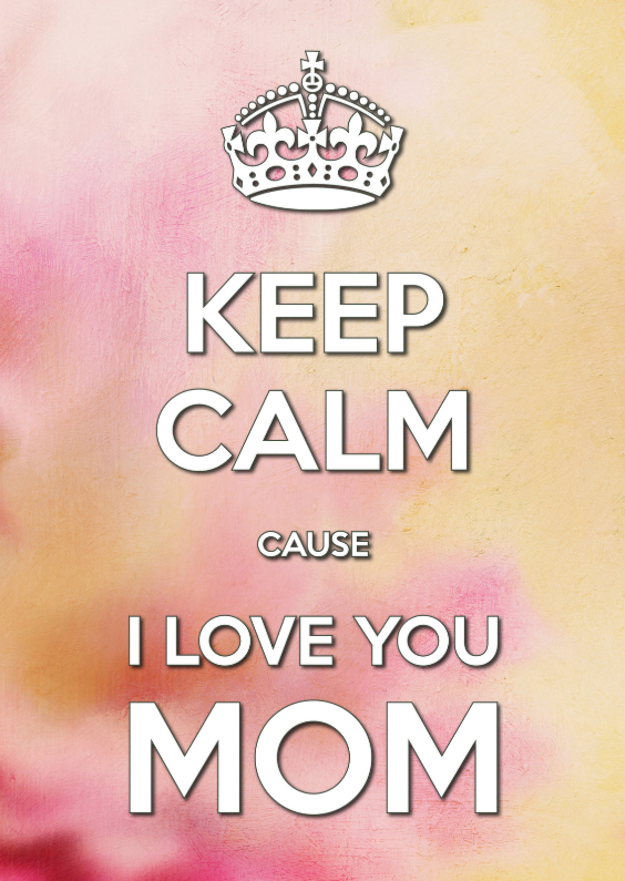 Moederdag kaarten - Keep Calm cause I Love you MOM 2