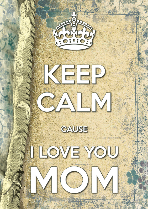 Moederdag kaarten - Keep Calm cause I Love You MOM 3