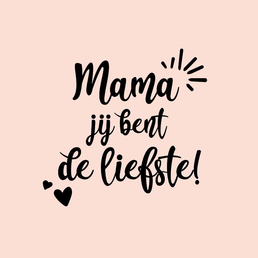 Moederdag kaarten - Mama jij bent de liefste - positive - moederdag kaart