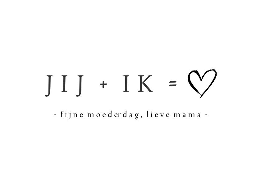 Moederdag kaarten - Minimalistische zwart witte moederdagkaart Jij + Ik =♡