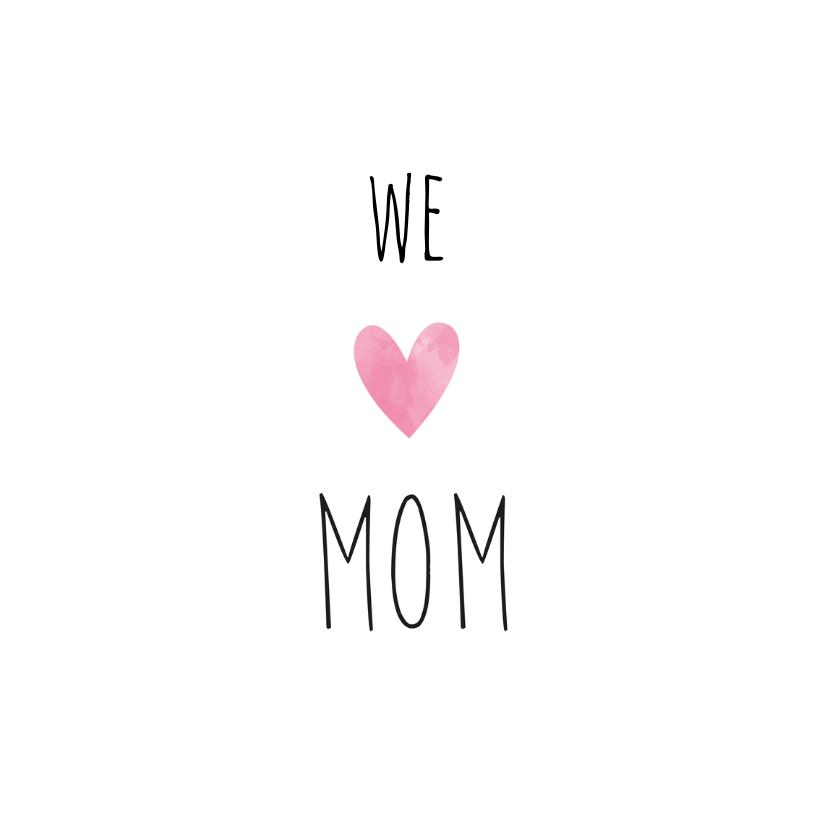 Moederdag kaarten - Moederdagkaart met de tekst We love Mom