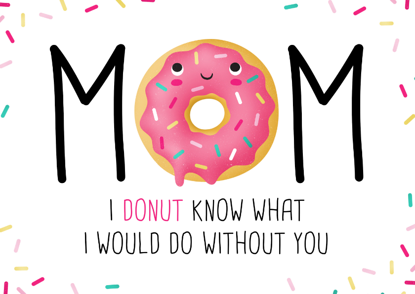 Moederdag kaarten - Moederdagkaart Mom I donut know what I would do without you