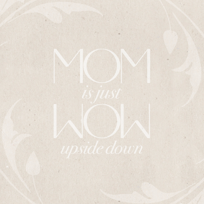 Moederdag kaarten - Mom is just Wow upside down - BK