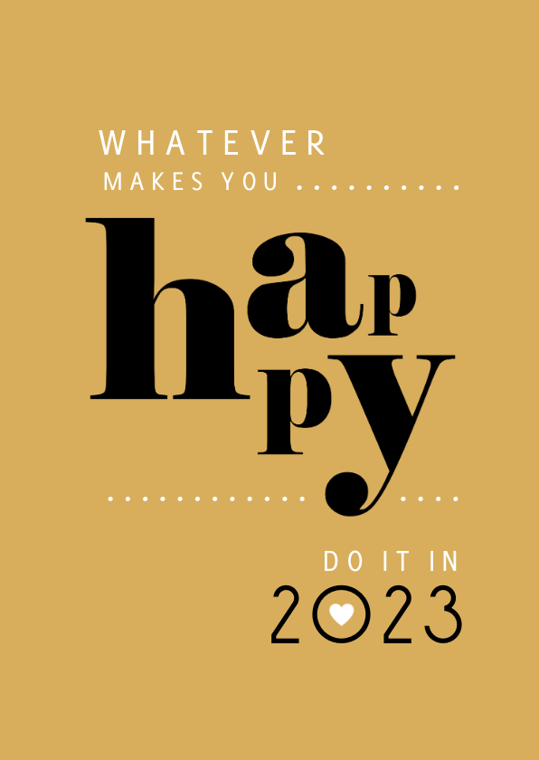 Nieuwjaarskaarten - Nieuwjaar whatever makes you happy