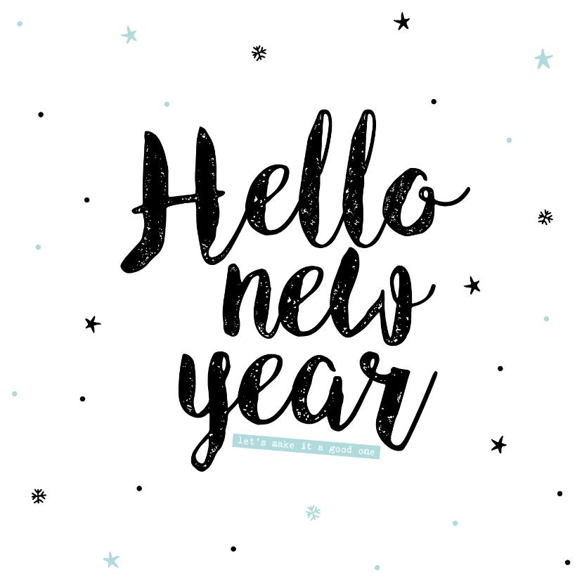 Nieuwjaarskaarten - Nieuwjaarskaart - happy new year, lets make it a good one