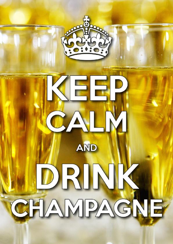 Nieuwjaarskaarten - Nieuwjaarskaart Keep Calm Drink Champagne