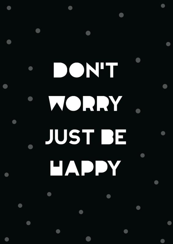 Spreukenkaarten - Don't worry just be happy