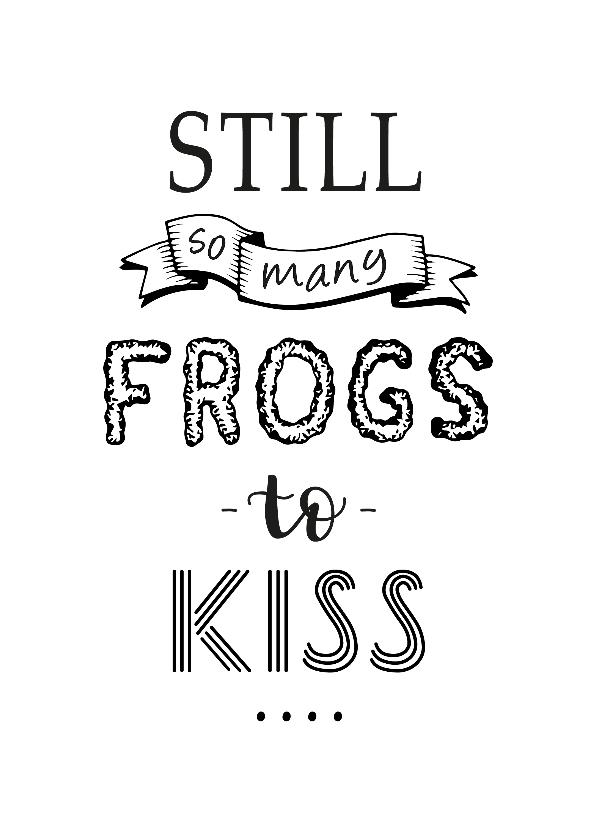 Spreukenkaarten - Spreuk, still so many frogs to kiss