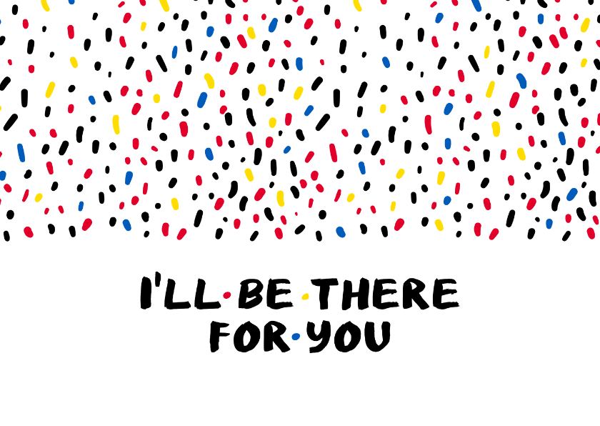 Sterkte kaarten - Sterkte I'll be there for you when the rain starts to fall