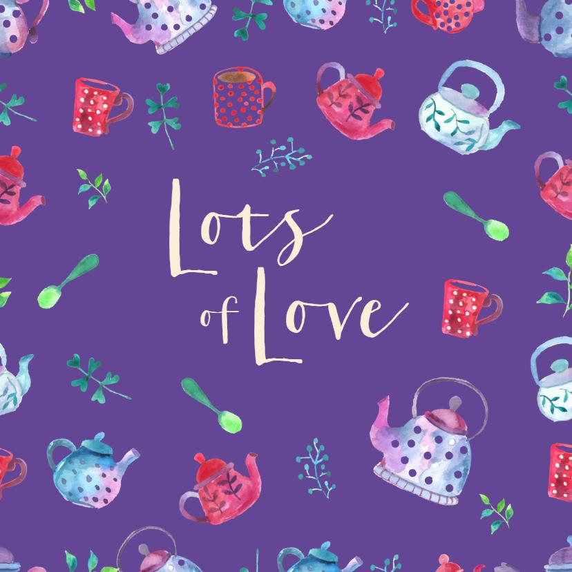 Sterkte kaarten - Sterkte 'lots of love' met thee als cadeau