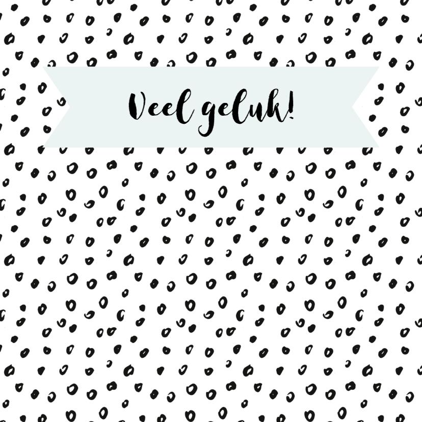 """Succes kaarten - Kaart """"veel geluk"""" zwartwit dots aanpasbare kleur"""