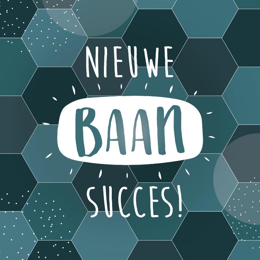 Succes kaarten - Succes kaart nieuwe baan met blauwe hexagon achtergrond