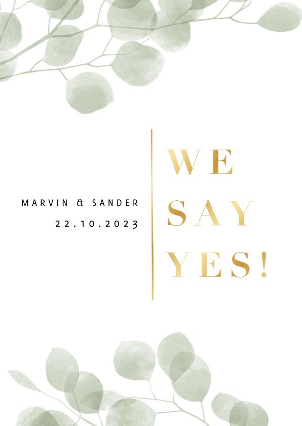 Trouwkaarten - Stijlvolle trouwkaart waterverf eucalyptus gouden we say yes
