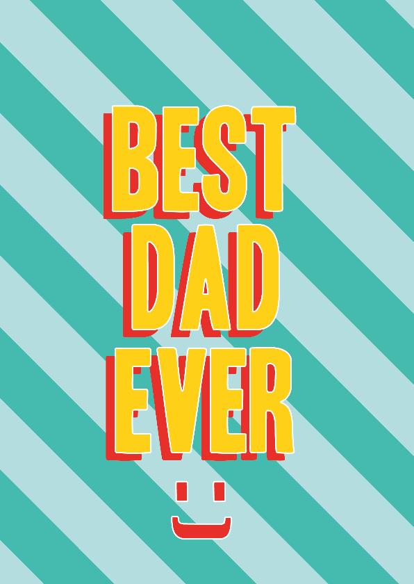 Vaderdag kaarten - Best dad ever vaderdagkaart