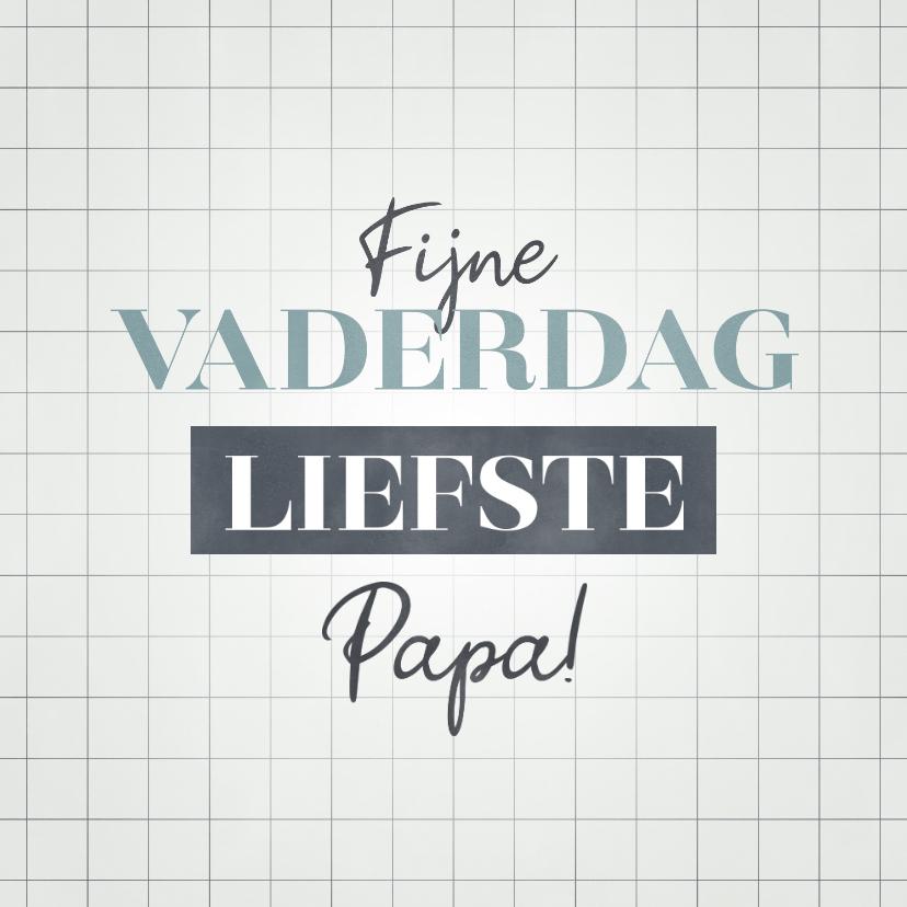 Vaderdag kaarten - Hippe kaart Fijne Vaderdag liefste papa met raster
