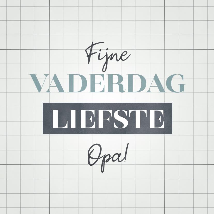 Vaderdag kaarten - Hippe Vaderdag kaart voor je liefste opa met typografie