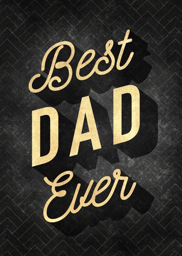Vaderdag kaarten - Stijlvolle vaderdag kaart Best dad ever zwart en gouden typo