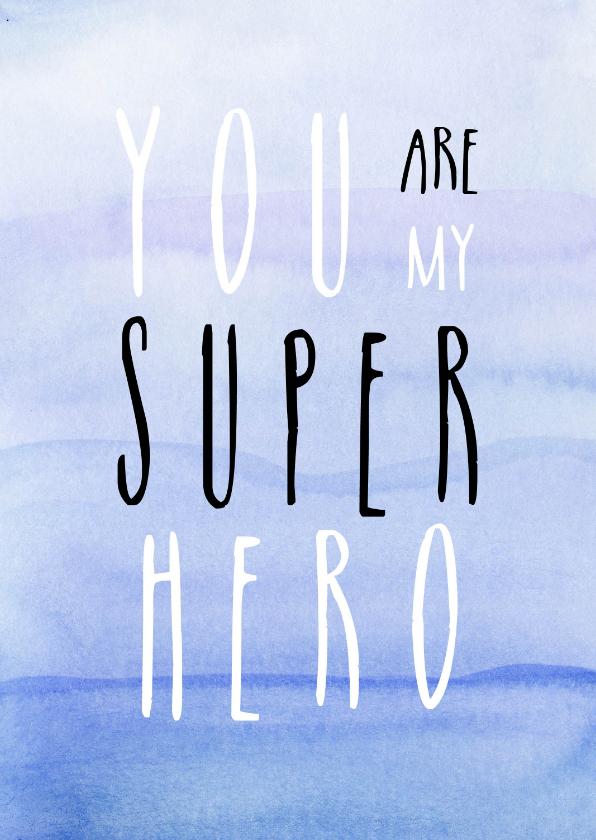 Vaderdag kaarten - Vaderdag - You are my superhero!