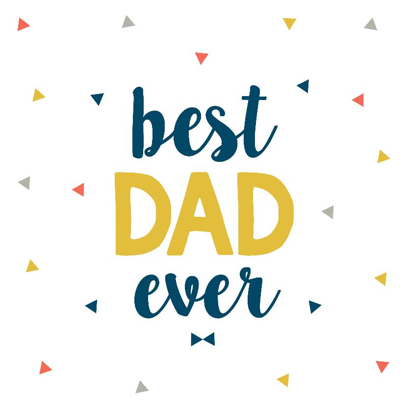 Vaderdag kaarten - Vaderdagkaart best dad ever