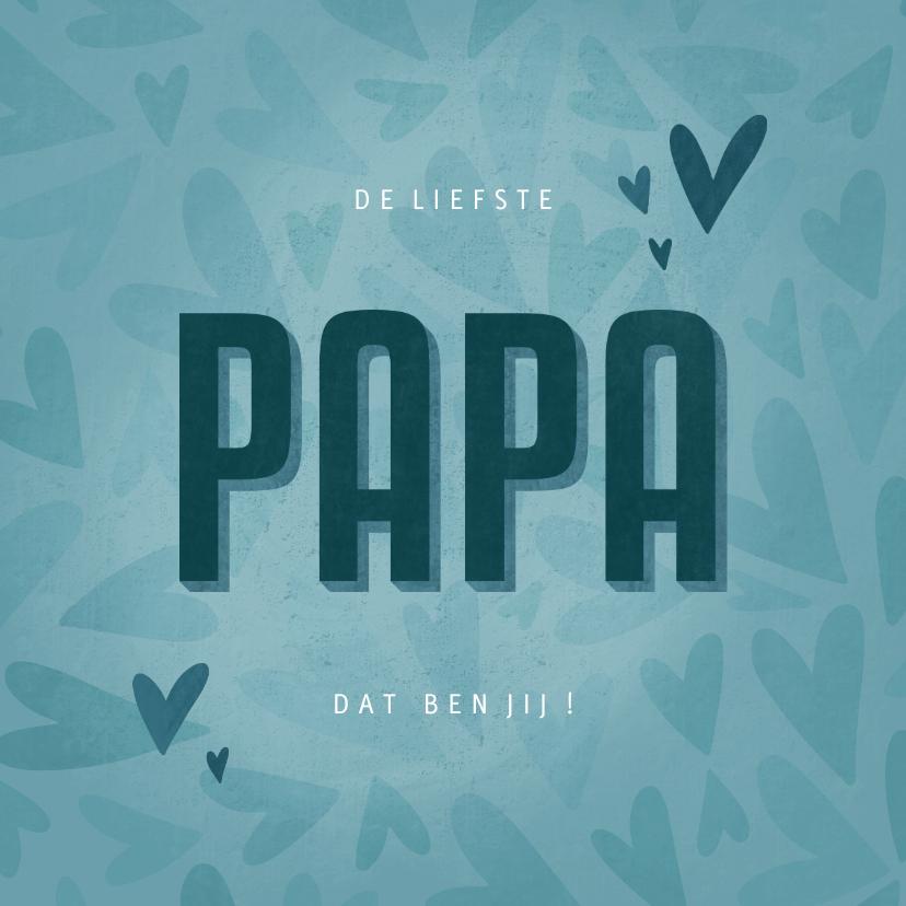 Vaderdag kaarten - Vaderdagkaart met hartjes de liefste PAPA dat ben jij