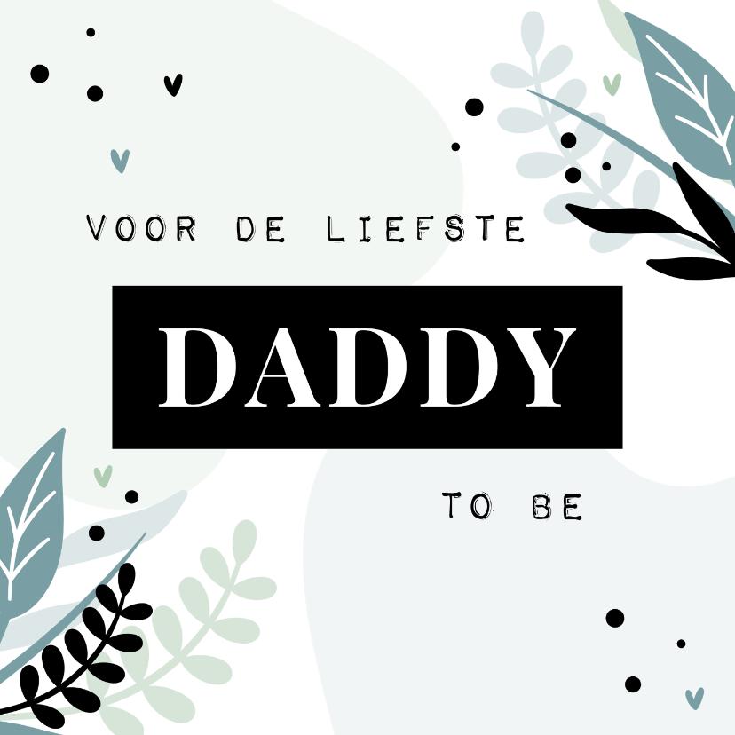 Vaderdag kaarten - Vaderdagkaart voor de liefste daddy to be met blaadjes