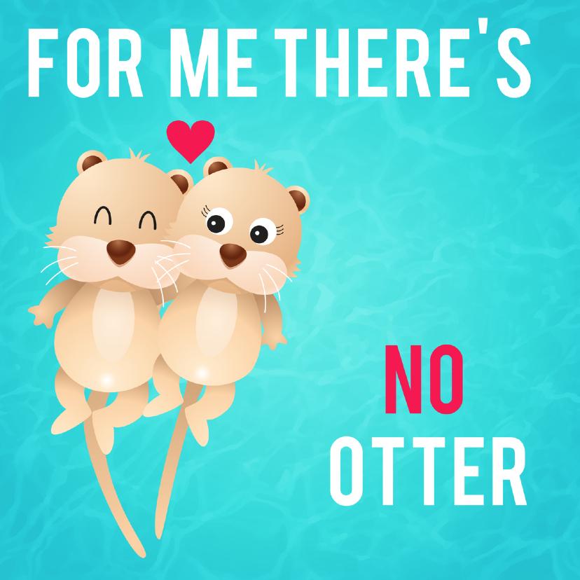 Valentijnskaarten - liefdeskaart no otter for ME
