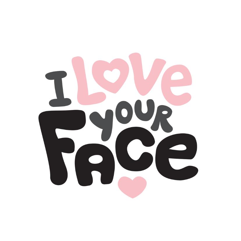 Valentijnskaarten - Love your face valentijn liefde