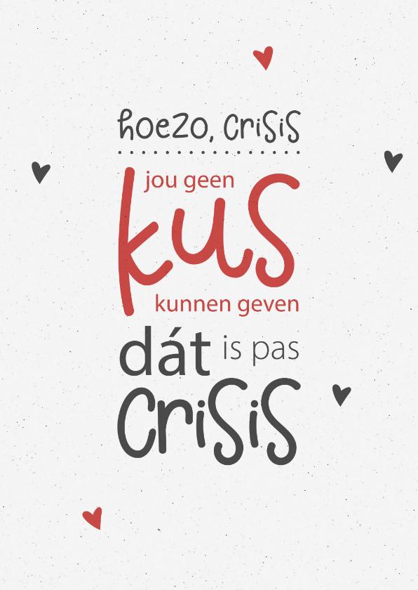 Valentijnskaarten - Valentijn Crisis is jou geen kus kunnen geven
