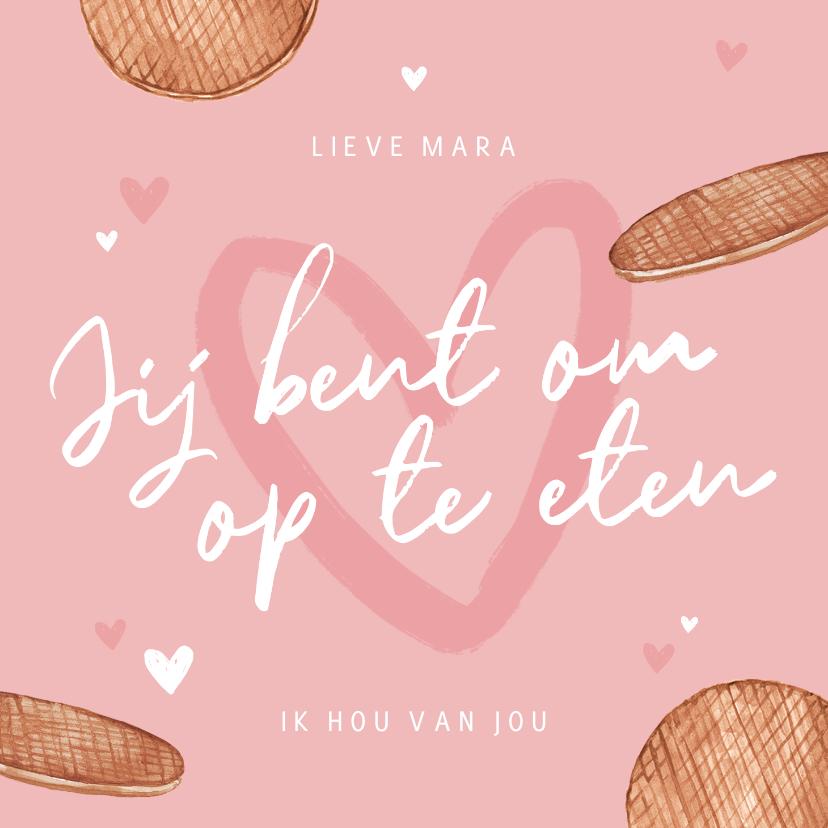 Valentijnskaarten - Valentijnskaart je bent om op te eten stroopwafel hartjes