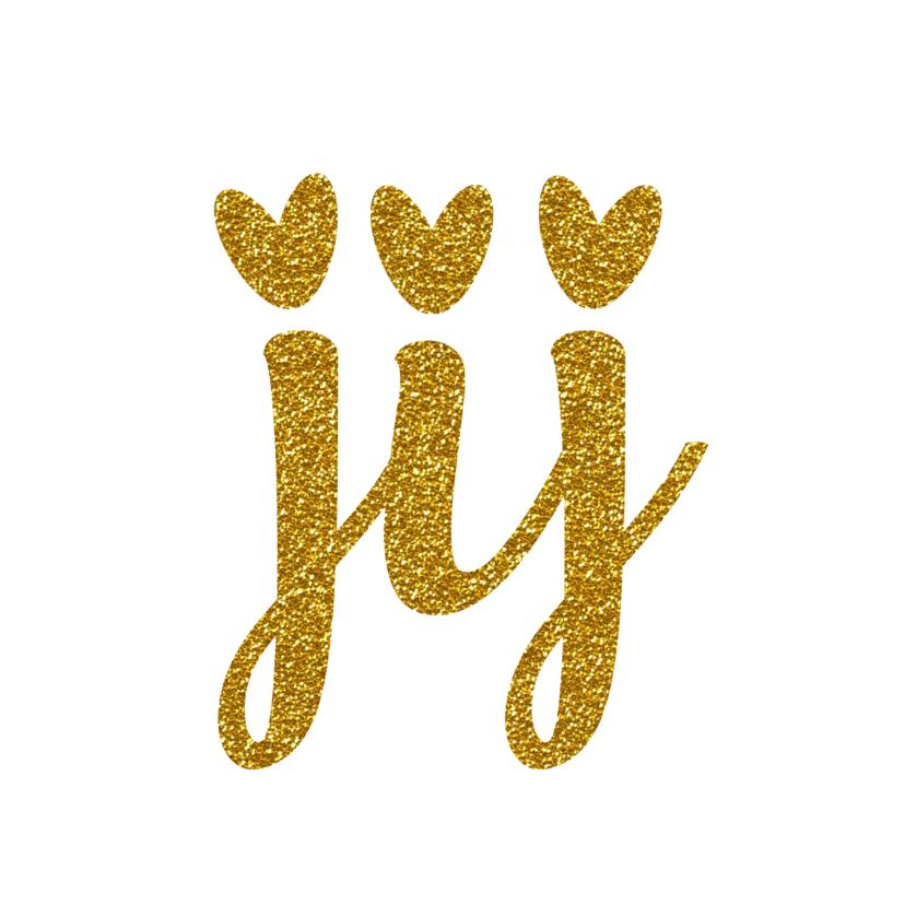 Valentijnskaarten - Valentijnskaart  jij... goud en glitter