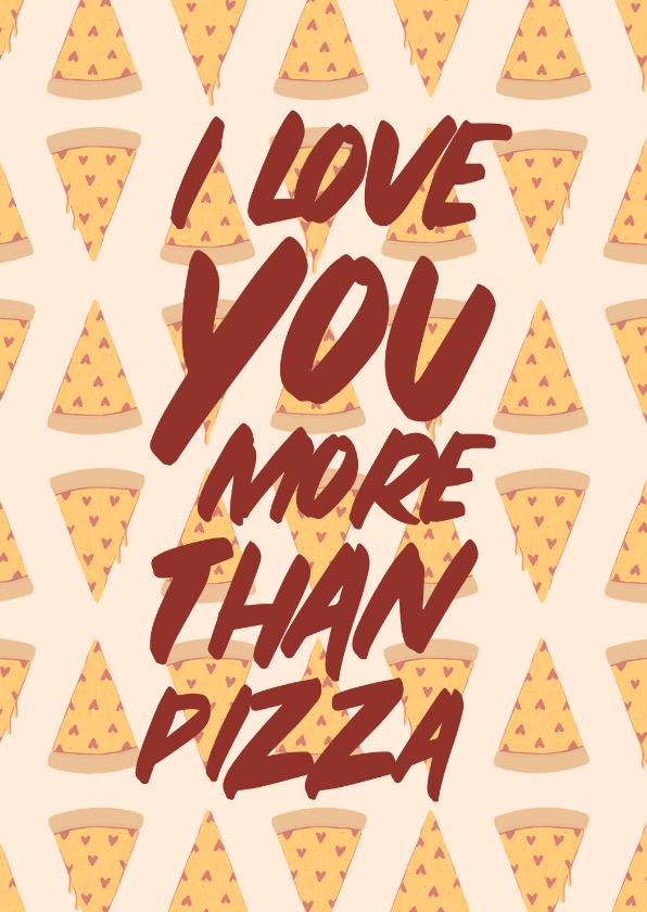 Valentijnskaarten - Valentijnskaart love you more than pizza met hartjes