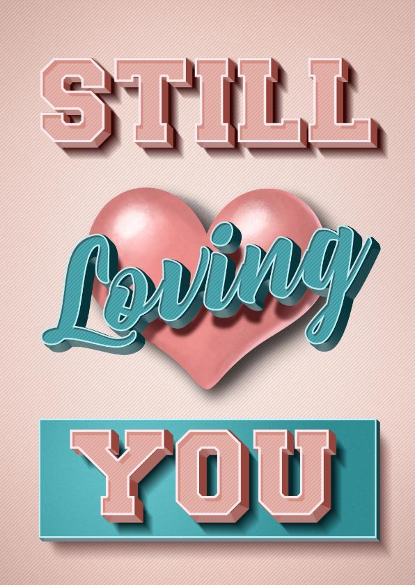 Valentijnskaarten - Valentijnskaart Still loving you